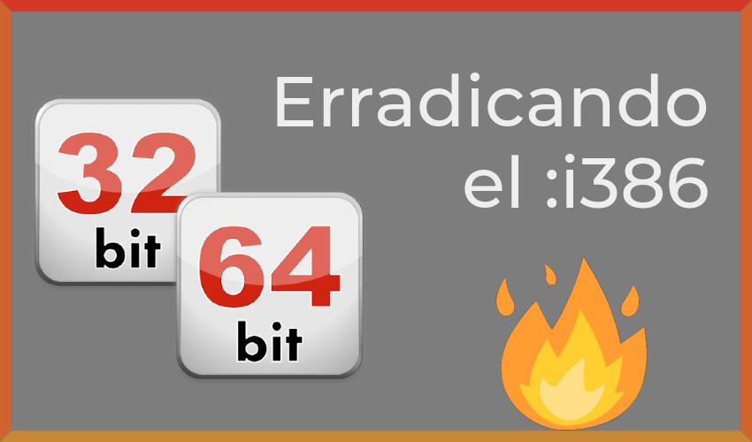 Eliminar arquitectura 32 bits